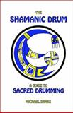 The Shamanic Drum : A Guide to Sacred Drumming, Drake, Michael, 1591131642