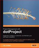 Project Management with DotProject : Implement, Configure, Customize, and Maintain your DotProject Installation, Jordan, Lee, 1847191649