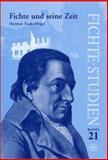 Fichte und Seine Zeit : Beitrage Zum Vierten Kongress der Internationalen Johann-Gottlieb-Fichte-Gesellschaft in Berlin Vom 03. -08. Oktober 2000, , 9042011645