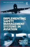 Implementation of Safety Management Systems in Aviation, Alan J. Stolzer, Carl D. Halford, John J. Goglia, Kent Lewis, 1409401650