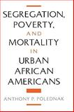 Segregation, Poverty, and Mortality in Urban African Americans 9780195111651
