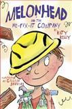 Melonhead and the We-Fix-It Company, Katy Kelly, 0385741650