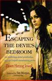 Escaping the Devil's Bedroom : Sex Trafficking, Global Prostitution, and the Gospel's Transforming Power, Jewell, Dawn Herzog, 0825461650