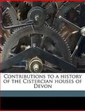 Contributions to a History of the Cistercian Houses of Devon, J. Brooking 1837-1908 Rowe, 1149331658