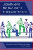 Understanding and Teaching the at-Risk Adult Student, Diane Mierzwik, 1475801653
