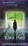Wishing You Were Here, Catherine Chant, 1481121650