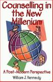Counselling in the New Millenium : A Post Modern Perspective, Kennedy, William J., 1550591657