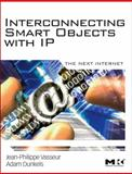 Interconnecting Smart Objects with IP : The Next Internet, Vasseur, Jean-Philippe and Dunkels, Adam, 0123751659