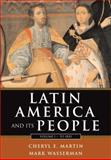 Latin America and Its People : To 1830 (Chapters 1-8), Martin, Cheryl and Wasserman, Mark, 0321061659