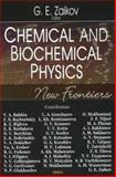 Chemical and Biochemical Physics : New Frontiers, Zaikov, Gennadii Efremovich, 1600211658