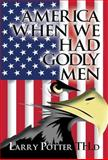 America When We Had Godly Men, Larry Potter Th.D, 163084165X