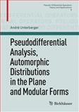 Pseudodifferential Analysis, Automorphic Distributions in the Plane and Modular Forms, Unterberger, André, 3034801653