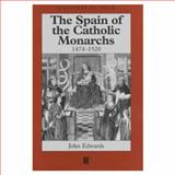 The Spain of the Catholic Monarchs, 1474-1520, Edwards, John, 0631161651