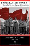 Proletarian Power, Elizabeth J. Perry and Li Xun, 0813321654