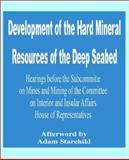 Development of the Hard Mineral Resources of the Deep Seabed, U. S. House of Representatives Staff, 0894991655