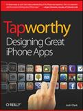Tapworthy : Designing Great iPhone Apps, Clark, Josh, 1449381650