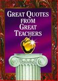 Great Quotes from Great Teachers, Great Quotations Publishing Company Staff and John Eggers, 1562451650