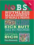No B. S. Ruthless Management of People and Profits : The Ultimate No Holds Barred, Kick Butt, Take No Prisoners Guide to Really Getting Rich, Kennedy, Dan S., 1599181657
