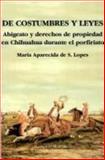 De Costumbres y Leyes : Abigeato y Derechos de Propiedad en Chihuahua Durante el Porfiriato, Lopes, Maria Aparecida de S., 9681211650