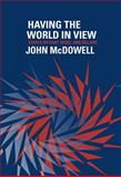 Having the World in View : Essays on Kant, Hegel, and Sellars, McDowell, John, 0674031652