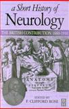 A Short History of Neurology : The British Contribution, 1660-1910, Rose, F. Clifford, 0750641657