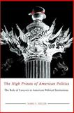 The High Priests of American Politics : The Role of Lawyers in American Political Institutions, Miller, Mark C., 1572331658