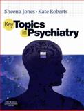 Key Topics in Psychiatry, Jones, Sheena C. and Roberts, Kate, 0443101655