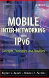 Mobile Inter-Networking with IPv6 : Concepts, Principles, and Practices, Perkins, Charles E. and Koodli, Rajeev S., 0471681652