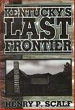 Kentucky's Last Frontier, Henry P. Scalf, 1570721653