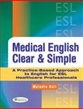 Medical English Clear and Simple : A Practice-Based Approach to English for ESL Healthcare Professionals, Hull, Melodie, 0803621655