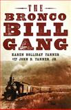 The Bronco Bill Gang, Tanner, John D. and Tanner, Karen Holliday, 0806141654