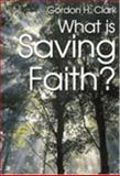 What Is Saving Faith?, Clark, Gordon Haddon, 0940931656