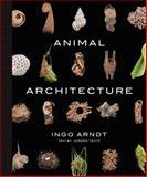 Animal Architecture, Ingo Arndt, 1419711652