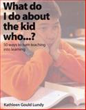 What Do I Do about the Kid Who... ? : 50 Ways to Turn Teaching into Learning, Gould, Kathleen, 1551381656