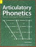 Articulatory Phonetics : Tools for Analyzing the World's Languages, Bickford, Anita C. and Floyd, Rick, 1556711654