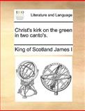 Christ's Kirk on the Green in Two Canto's, King Of Scotland James I, 1170051650