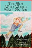 The Boy Who Would Walk on Air, Kd Groethe, 1477291652