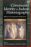 Community Identity in Judean Historiography : Biblical and Comparative Perspectives, Knoppers, Gary N. and Ristau, Kenneth A., 1575061651
