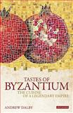 Tastes of Byzantium : The Cuisine of a Legendary Empire, Dalby, Andrew, 1848851650