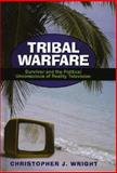 Tribal Warfare : Survivor and the Political Unconscious of Reality Television, Wright, Christopher J., 0739111655
