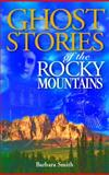 Ghost Stories of the Rocky Mountains, Barbara Smith, 1551051656