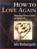 How to Love Again : Moving from Grief to Growth, Monbourquette, John, 158595165X