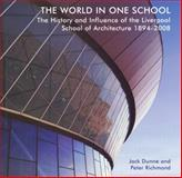The World in One School : The History and Influence of the Liverpool School of Architecture 1894-2008, Richmond, Peter and Dunne, Jack, 1846311659