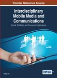 Interdisciplinary Mobile Media and Communications : Social, Political, and Economic Implications, , 1466661666