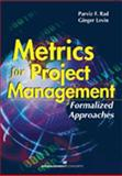 Metrics for Project Management : Formalized Approaches, Rad, Parviz F. and Levin, Ginger, 1567261663