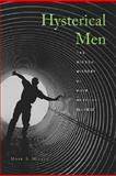 Hysterical Men : The Hidden History of Male Nervous Illness, Micale, Mark S., 0674031660