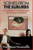 Scenes from the Suburbs : Suburban Space in US Film and Television, Vermeulen, Timotheus, 0748691669