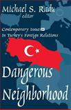 Dangerous Neighborhood : Contemporary Issues in Turkey's Foreign Relations, , 0765801663
