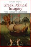 Greek Political Imagery from Homer to Aristotle, Brock, Roger, 1472591666