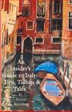 An Insider's Guide to Italy: Travel Tips, Tidbits, and Tales, Bruna Riccobon, 1477611665